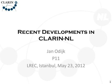 Recent Developments in CLARIN-NL Jan Odijk P11 LREC, Istanbul, May 23, 2012 1.