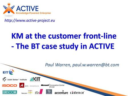 Kea-pro KM at the customer front-line - The BT case study in ACTIVE Paul Warren,