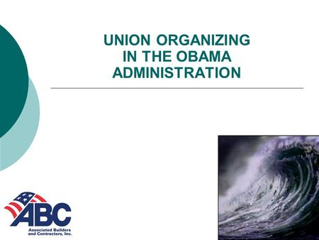 UNION ORGANIZING IN THE OBAMA ADMINISTRATION. UNION ORGANIZING – THE WAY IT WORKS NOW  Pre-petition Card Signing  NLRB election petitions and campaigns.