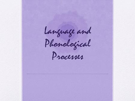 Language and Phonological Processes