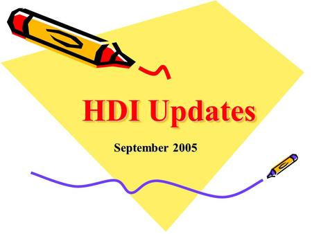 HDI Updates September 2005. Local Chapters Policies & Procedures Agreement –Signed by all officers –Fax to Sophie at HDI Global Fax: 719-268-0184 or Mail: