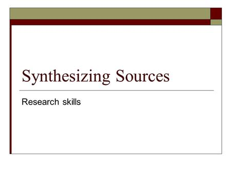 "Synthesizing Sources Research skills. Overview  ""All writers draw on the work of others as they develop their own positions, regardless of their topic."""