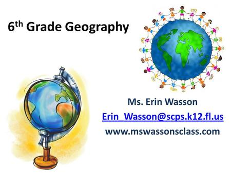6 th Grade Geography Ms. Erin Wasson