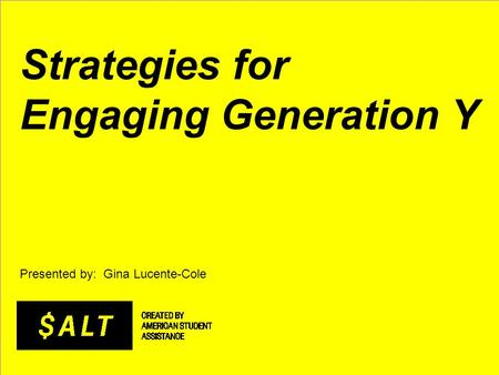 Strategies for Engaging Generation Y Presented by: Gina Lucente-Cole.