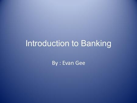 Introduction to Banking By : Evan Gee. Part 1: Benefits of Opening A Checking Account You can pay bills online. A checking account allows you to keep.
