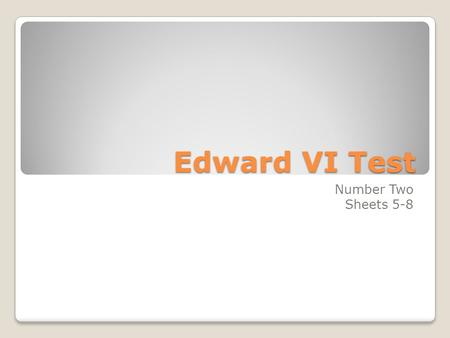 Edward VI Test Number Two Sheets 5-8. 1. Who led the rebellion against Enclosures? Robert Kett.
