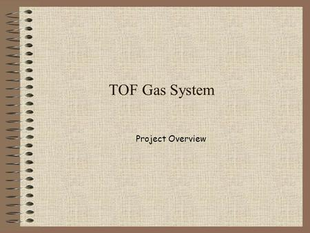 TOF Gas System Project Overview. Content Prototype for Aging tests done for RPC's TOF Gas System: parameters and module layouts. Special Technology: channel.