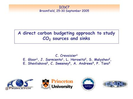 A direct carbon budgeting approach to study CO 2 sources and sinks ICDC7 Broomfield, 25-30 September 2005 C. Crevoisier 1 E. Gloor 1, J. Sarmiento 1, L.