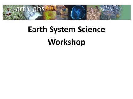 Earth System Science Workshop. The Earth System Science curriculum module is part of a larger set of of Earth science modules in the EarthLabs collection.
