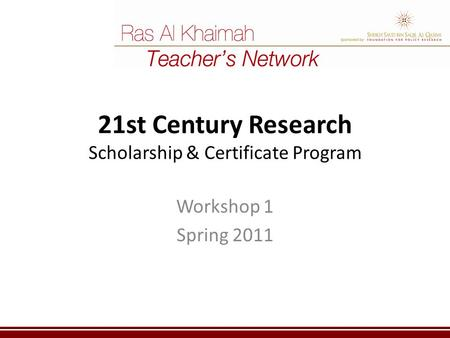 21st Century Research Scholarship & Certificate Program Workshop 1 Spring 2011.
