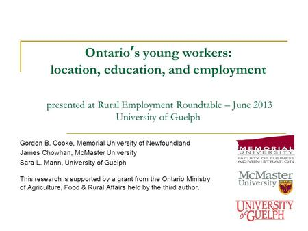 Ontario's young workers: location, education, and employment presented at Rural Employment Roundtable – June 2013 University of Guelph Gordon B. Cooke,