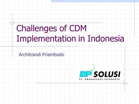 Challenges of CDM Implementation in Indonesia Architrandi Priambodo.