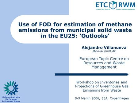 Workshop on Inventories and Projections of Greenhouse Gas Emissions from Waste 8-9 March 2006, EEA, Copenhagen Use of FOD for estimation of methane emissions.