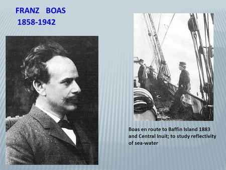 FRANZ BOAS 1858-1942 Boas en route to Baffin Island 1883 and Central Inuit; to study reflectivity of sea-water.