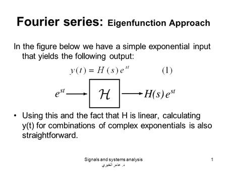 Fourier series: Eigenfunction Approach In the figure below we have a simple exponential input that yields the following output: Using this and the fact.