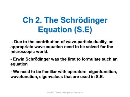 Ch 2. The Schrödinger Equation (S.E) MS310 Quantum Physical Chemistry - Due to the contribution of wave-particle duality, an - Due to the contribution.