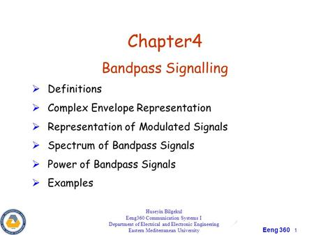 Eeng 360 1 Chapter4 Bandpass Signalling  Definitions  Complex Envelope Representation  Representation of Modulated Signals  Spectrum of Bandpass Signals.