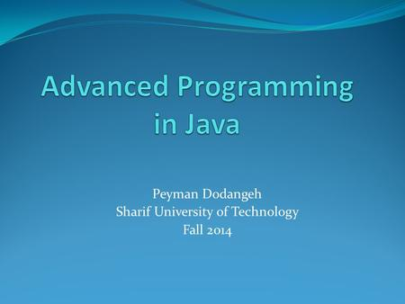 Peyman Dodangeh Sharif University of Technology Fall 2014.