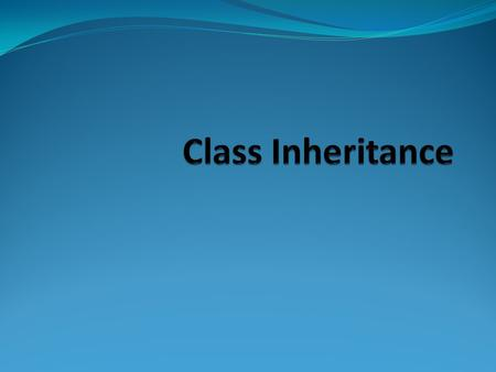 Chapter Outline What inheritance is Calling the superclass constructor Overriding superclass methods Protected members Chains of inheritance The Object.