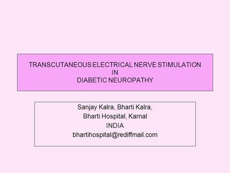 TRANSCUTANEOUS ELECTRICAL NERVE STIMULATION IN DIABETIC NEUROPATHY Sanjay Kalra, Bharti Kalra, Bharti Hospital, Karnal INDIA