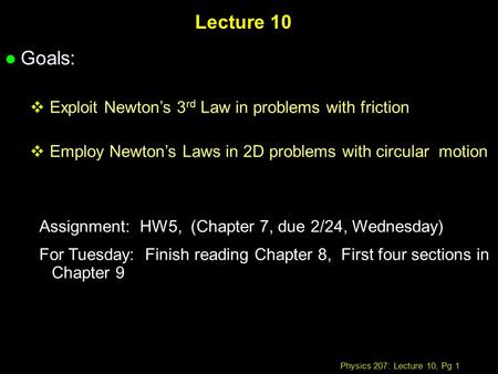 Physics 207: Lecture 10, Pg 1 Lecture 10 l Goals:  Exploit Newton's 3 rd Law in problems with friction  Employ Newton's Laws in 2D problems with circular.