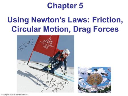 Copyright © 2009 Pearson Education, Inc. Chapter 5 Using Newton's Laws: Friction, Circular Motion, Drag Forces.