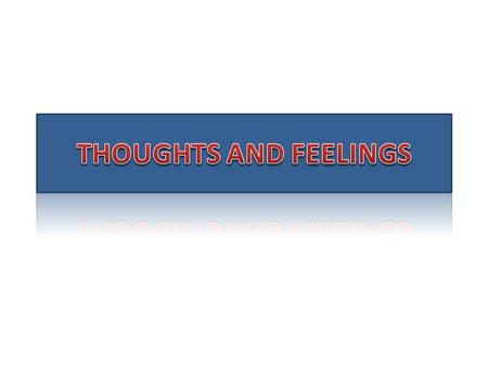 Thoughts and feelings depends on our situation. It is an expression to convey our status. Thought's and feelings are different.