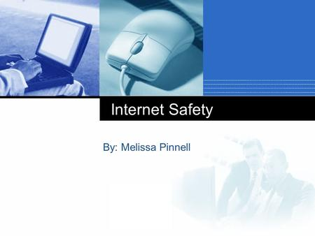 Company LOGO Internet Safety By: Melissa Pinnell.