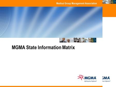 Copyright 2009. Medical Group Management Association. All rights reserved. MGMA State Information Matrix.