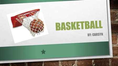 BASKETBALL BY: CARSYN BASKETBALL GENIUS HISTORY SHOT TEAMS PLAYER.