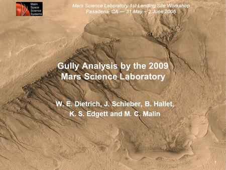 Mars Science Laboratory 1st Landing Site Workshop Pasadena, CA — 31 May – 2 June 2006 1 Gully Analysis by the 2009 Mars Science Laboratory W. E. Dietrich,