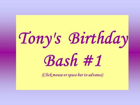 Tony's Birthday Bash #1 (Click mouse or space bar to advance)