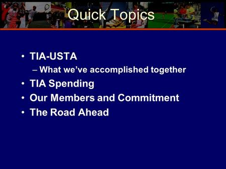 TIA-USTA –What we've accomplished together TIA Spending Our Members and Commitment The Road Ahead Quick Topics.