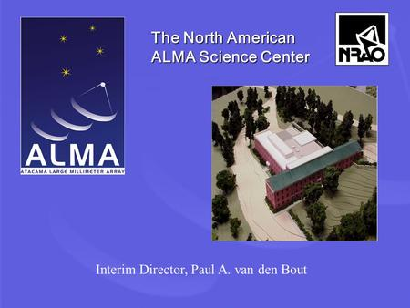 The North American ALMA Science Center Interim Director, Paul A. van den Bout.