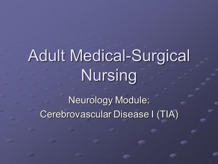 Adult Medical-Surgical Nursing Neurology Module: Cerebrovascular Disease I (TIA)