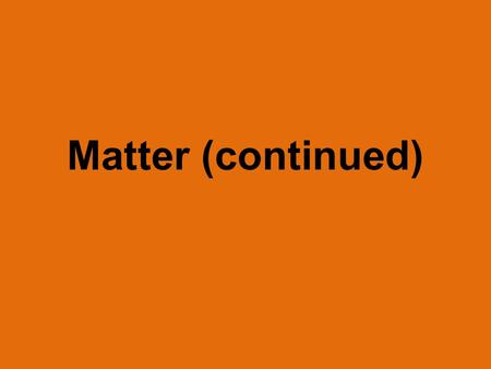 "Matter (continued). ""Matter Vocabulary"" My Words Science Words Example or Picture Matter Anything that has mass and takes up space Atom Molecule Element."