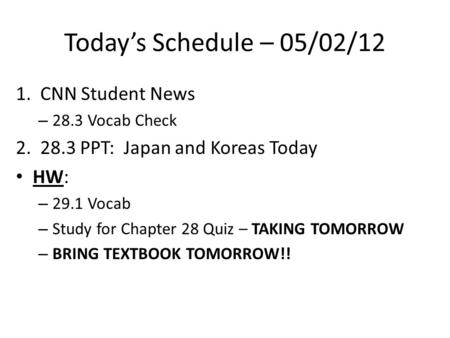 Today's Schedule – 05/02/12 1. CNN Student News – 28.3 Vocab Check 2. 28.3 PPT: Japan and Koreas Today HW: – 29.1 Vocab – Study for Chapter 28 Quiz – TAKING.