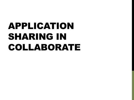 APPLICATION SHARING IN COLLABORATE. CLICK THE APPLICATION SHARING ICON After you click here, a window will open asking which application you would like.