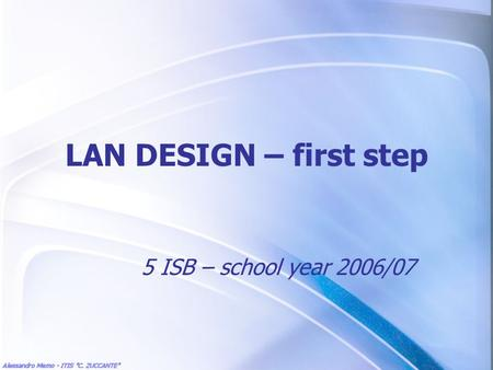 LAN DESIGN – first step 5 ISB – school year 2006/07.