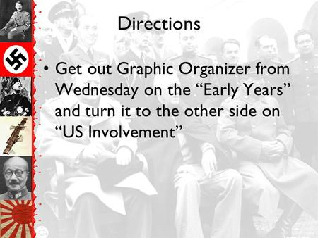 "Directions Get out Graphic Organizer from Wednesday on the ""Early Years"" and turn it to the other side on ""US Involvement"""