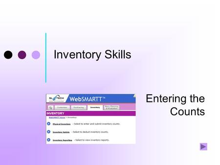 Inventory Skills Entering the Counts What this tutorial covers—and doesn't Inventory tasks 1. Record transfers 2. Report losses 3. Get organized 4. Print.