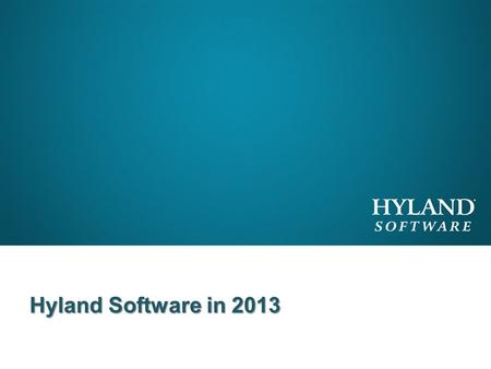 Hyland Software in 2013. Thank You After an amazing 20 year run at the helm of the company, A.J. Hyland retired from Hyland Software.