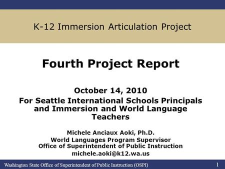 Washington State Office of Superintendent of Public Instruction (OSPI) 1 K-12 Immersion Articulation Project Fourth Project Report October 14, 2010 For.
