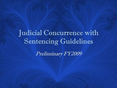Judicial Concurrence with Sentencing Guidelines Preliminary FY2009.