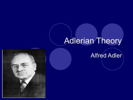 Adlerian Theory Alfred Adler. Theory of personality Consciousness more important than unconsciousness  Ego more important than id. The person is viewed.