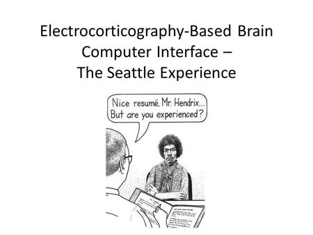 Electrocorticography-Based Brain Computer Interface – The Seattle Experience.