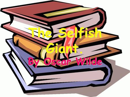 The Selfish Giant. By Oscar Wilde. Chapter One 1 The children go and play in the giant's garden every afternoon, after school. 2 The garden is very beautiful,