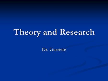 Theory and Research Dr. Guerette. From Description to Explanation Traditional model of Science: Three Elements Traditional model of Science: Three Elements.