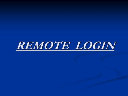 REMOTE LOGIN. TEAM MEMBERS AMULYA GURURAJ 1MS07IS006 AMULYA GURURAJ 1MS07IS006 BHARGAVI C.S 1MS07IS013 BHARGAVI C.S 1MS07IS013 MEGHANA N. 1MS07IS050 MEGHANA.