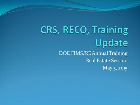 DOE FIMS/RE Annual Training Real Estate Session May 5, 2015.